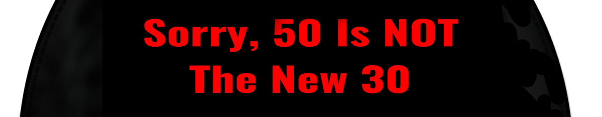Sorry, 50 Is NOT The New 30